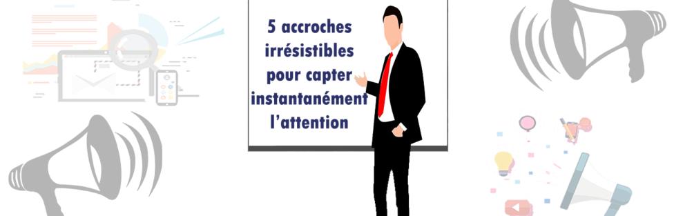 5 accroches irrésistibles pour capter instantanément l'attention