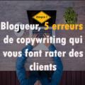 erreurs copywriting qui font rater des clients