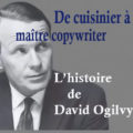 de cuisinier à maître copywriter david ogilvy