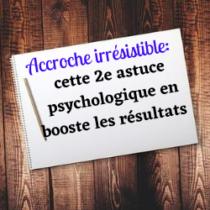 Accroche irrésistible une astuce psychologique qui booste les résultats