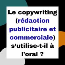 Le copywriting (rédaction publicitaire et commerciale) s'utilise-t-il à l'oral?